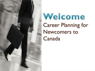 Welcome Career  Planning for Newcomers to Canada