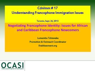CdnImm #  17  Understanding Francophone  I mmigration  I ssues  Toronto, Sept. 26, 2013