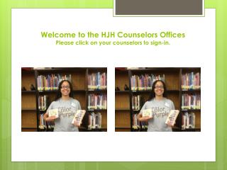 Welcome  to the HJH Counselors Offices Please  click on your counselors to sign-in.