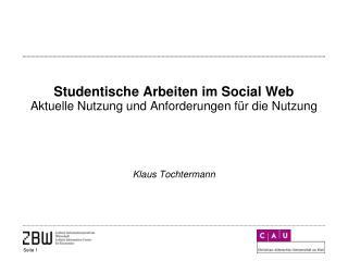Studentische Arbeiten im  Social  Web Aktuelle Nutzung und Anforderungen für die  Nutzung