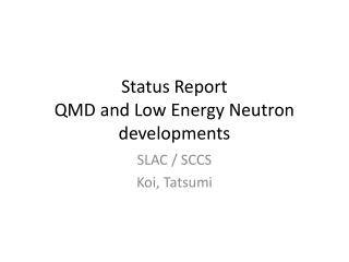 Status Report QMD and Low Energy Neutron developments