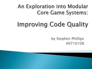 An Exploration into  Modular Core  Game Systems : Improving  Code Quality