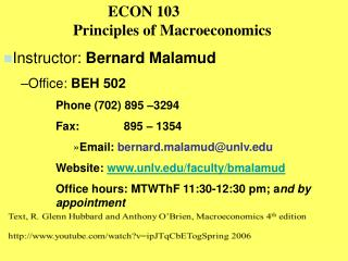 ECON 103 		Principles of Macroeconomics Instructor:  Bernard Malamud Office:  BEH 502
