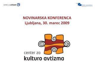 NOVINARSKA KONFERENCA Ljubljana, 30. marec 2009