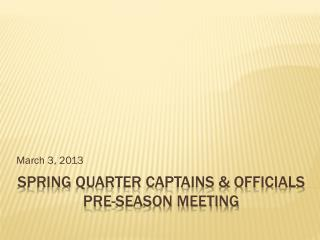 SPRING  Quarter captains & officials pre-season meeting