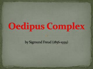 Oedipus Complex by Sigmund Freud (1856-1939)