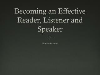 Becoming an Effective Reader, Listener and Speaker
