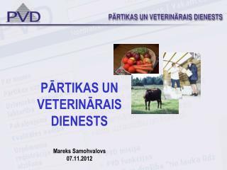PĀRTIKAS UN VETERINĀRAIS DIENESTS Mareks Samohvalovs 07.11.2012