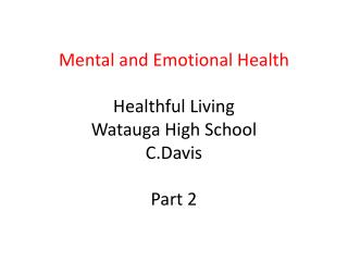 Mental and Emotional Health Healthful Living Watauga High School C.Davis Part 2