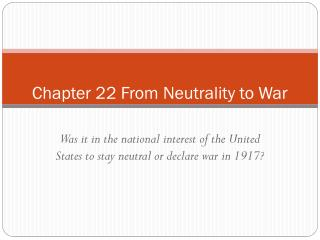 Chapter 22 From Neutrality to War