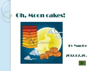 Oh, Moon cakes!