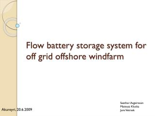 Flow battery  storage system for  off grid  offshore windfarm