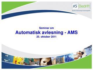 Seminar  om Automatisk avlesning  - AMS 25.  oktober  2011
