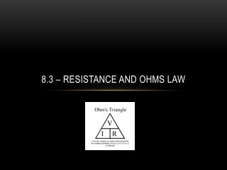 8.3 – Resistance and Ohms Law