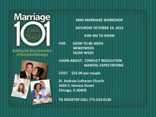 MINI MARRIAGE WORKSHOP SATURDAY OCTOBER 19, 2013 9:00 AM TO NOON FOR:        SOON TO BE WEDS