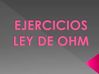 EJERCICIOS LEY DE OHM