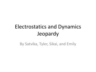 Electrostatics and Dynamics Jeopardy