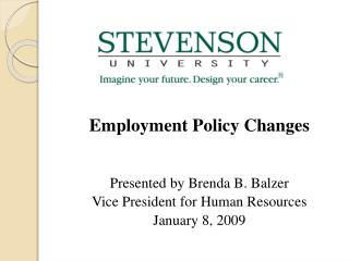 Employment Policy Changes Presented by Brenda B. Balzer Vice President for Human Resources