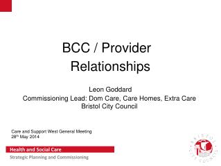 BCC / Provider   Relationships Leon Goddard Commissioning Lead: Dom Care, Care Homes, Extra Care