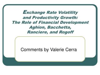 Exchange Rate Volatility  and Productivity Growth:  The Role of Financial Development Aghion, Bacchetta,  Ranciere, and