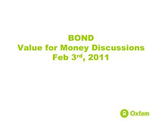 BOND Value for Money Discussions Feb 3rd, 2011