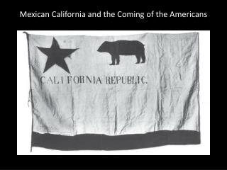 Mexican California and the Coming of the Americans