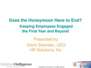 Does the Honeymoon Have to End  Keeping Employees Engaged  the First Year and Beyond