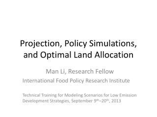 Projection, Policy Simulations, and Optimal Land Allocation