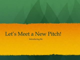 Let�s Meet a New Pitch!