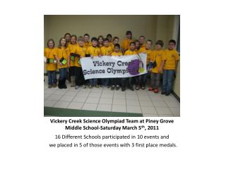 Vickery Creek Science Olympiad Team at Piney Grove Middle School-Saturday March 5 th , 2011