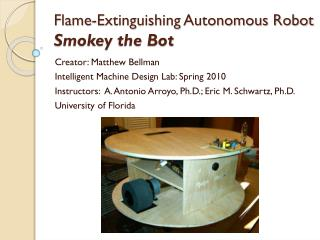 Flame-Extinguishing Autonomous Robot  Smokey  the  Bot