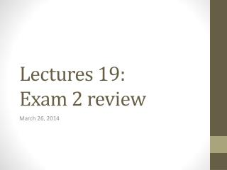 Lectures 19: Exam 2 review