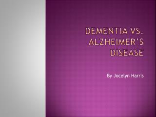 Dementia Vs. Alzheimer's Disease
