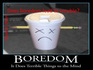 Does boredom lead to trouble?
