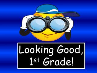 Looking Good, 1 st  Grade!