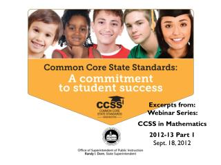 Excerpts from: Webinar Series:  CCSS in Mathematics 2012-13 Part 1 Sept. 18, 2012