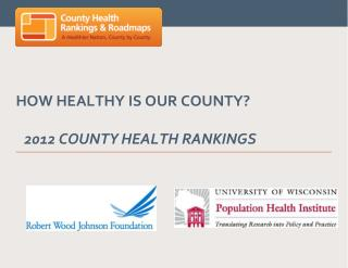 How Healthy is Our  County? 2012  County Health Rankings