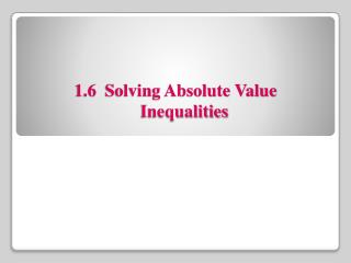 1.6   Solving Absolute Value        	Inequalities