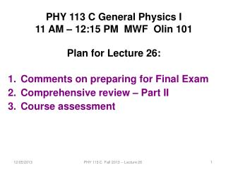 PHY 113 C General Physics I 11 AM � 12:15  P M  MWF  Olin 101 Plan for Lecture 26: