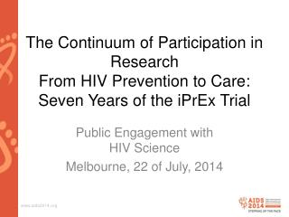 Public Engagement with  HIV Science Melbourne, 22 of July, 2014