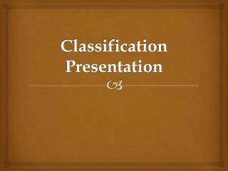 Classification Presentation