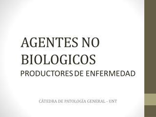 AGENTES NO BIOLOGICOS