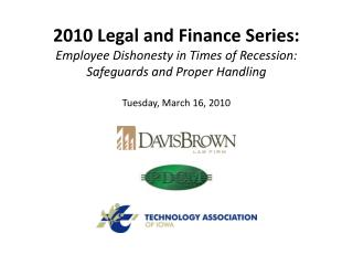 2010 Legal and Finance Series: Employee Dishonesty in Times of Recession: Safeguards and Proper Handling  Tuesday, March