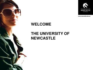 WELCOME THE UNIVERSITY OF NEWCASTLE
