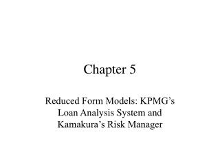 Reduced Form Models: KPMG s Loan Analysis System and Kamakura s Risk Manager