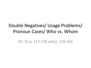 Double Negatives/ Usage Problems/ Pronoun Cases/ Who vs. Whom