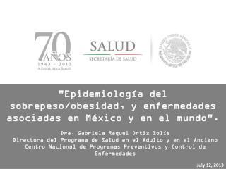 """""""Epidemiología del sobrepeso/obesidad, y enfermedades asociadas en México y en el mundo""""."""