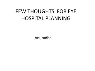 FEW THOUGHTS   FOR EYE HOSPITAL PLANNING