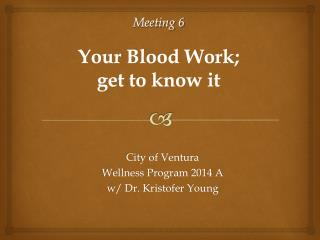Meeting 6 Your Blood Work;  get to know it