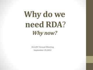 Why do we  need RDA ? Why now?